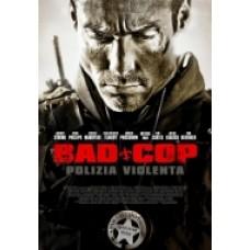 BAD COP - POLIZIA VIOLENTA